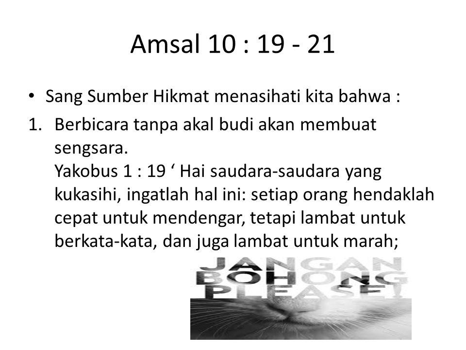 Amsal 10 : 19 - 21 Sang Sumber Hikmat menasihati kita bahwa :