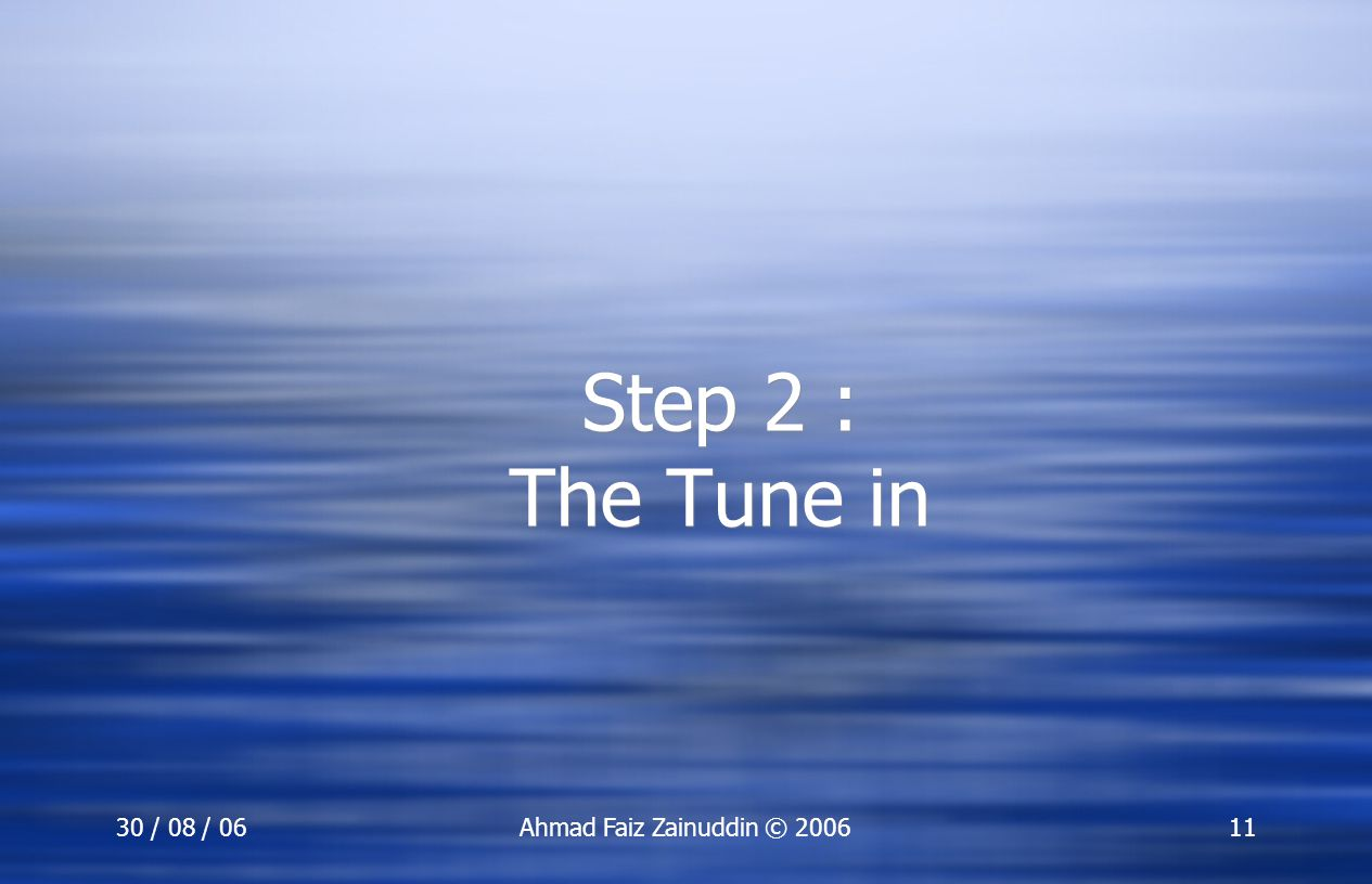 Step 2 : The Tune in 30 / 08 / 06 Ahmad Faiz Zainuddin © 2006
