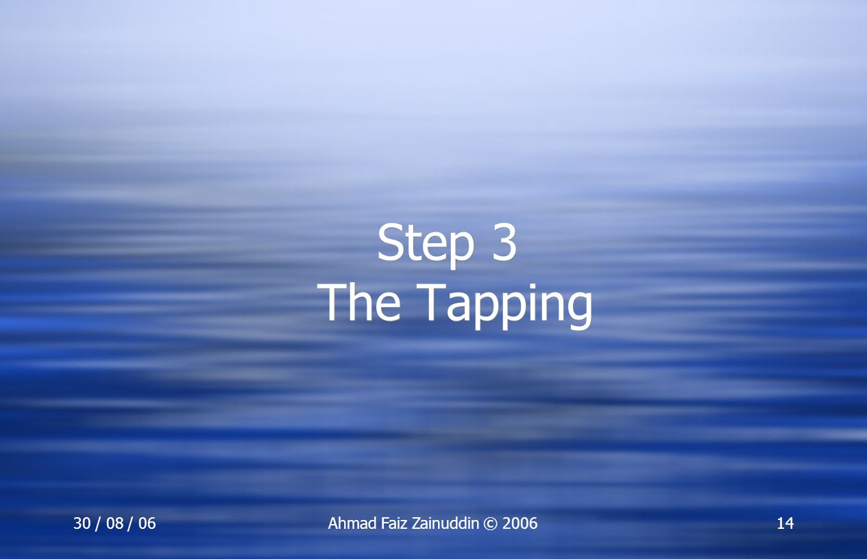 Step 3 The Tapping 30 / 08 / 06 Ahmad Faiz Zainuddin © 2006