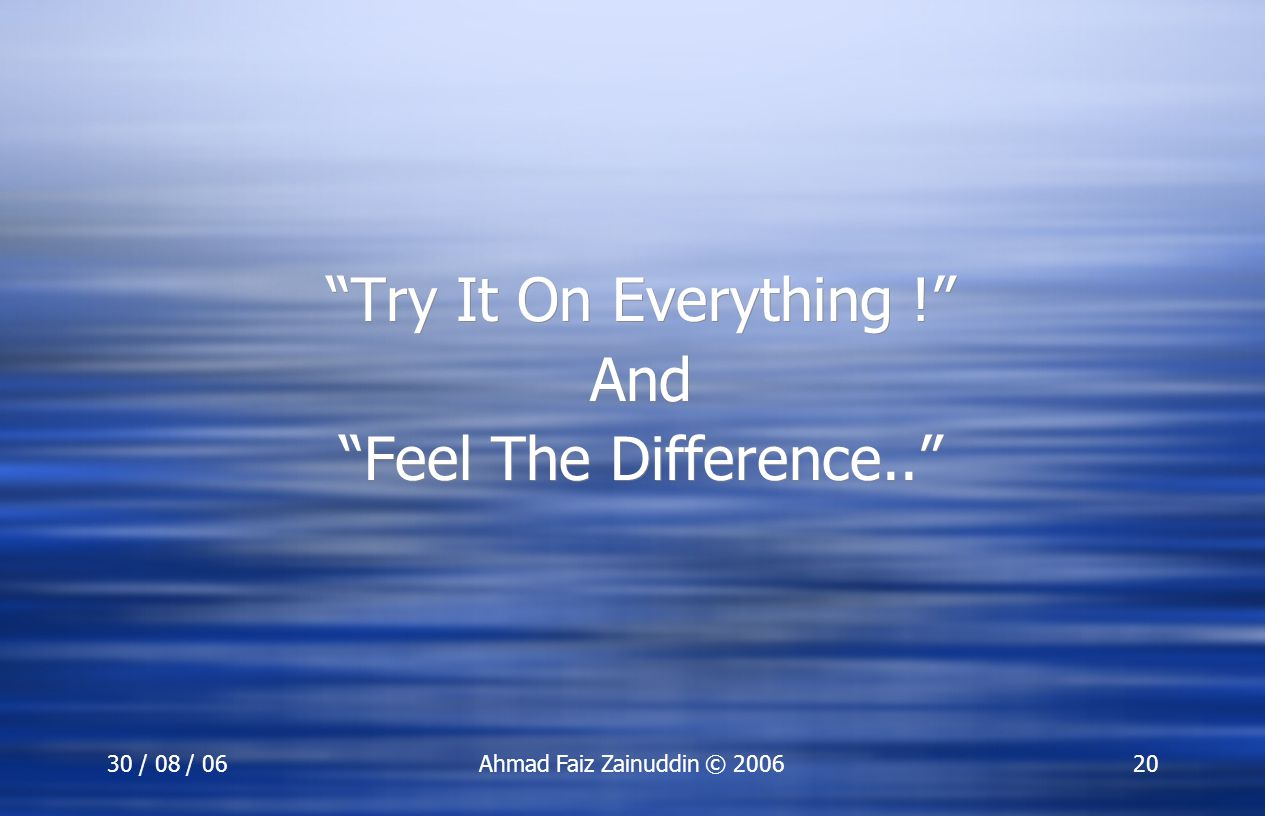 Try It On Everything ! And Feel The Difference.. 30 / 08 / 06