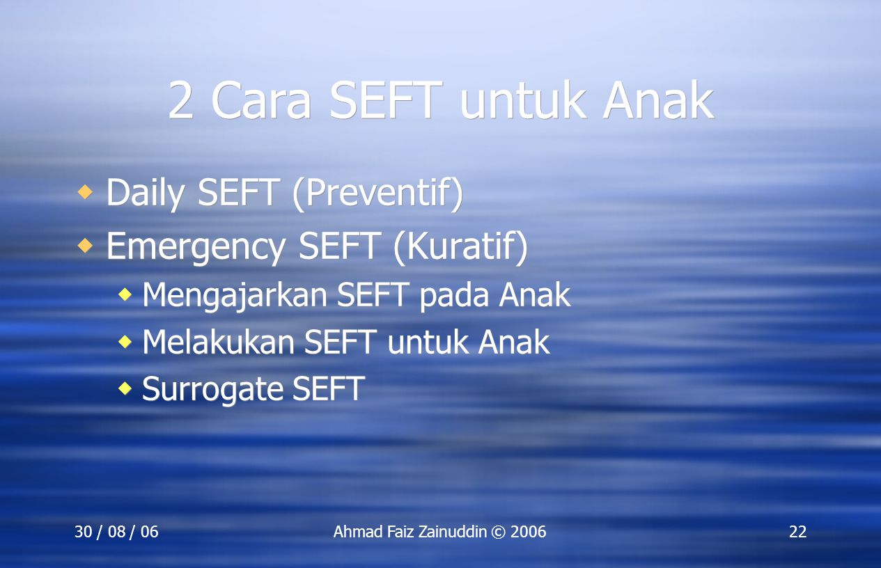 2 Cara SEFT untuk Anak Daily SEFT (Preventif) Emergency SEFT (Kuratif)