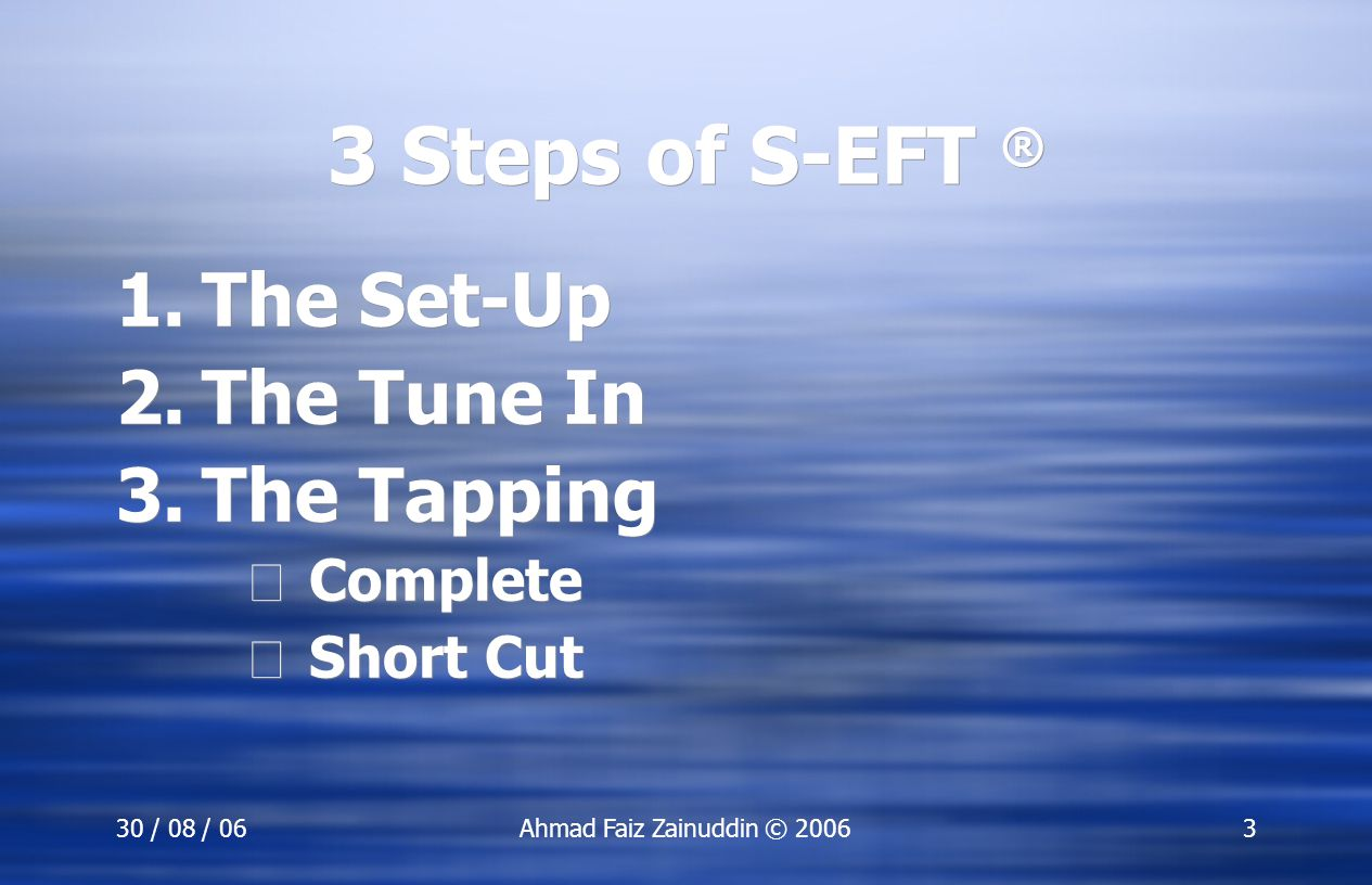 3 Steps of S-EFT ® The Set-Up The Tune In The Tapping Complete