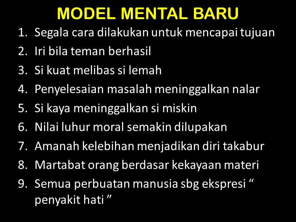 MODEL MENTAL BARU Segala cara dilakukan untuk mencapai tujuan