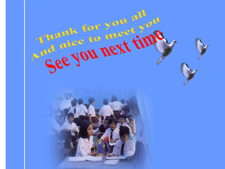 Thank for you all And nice to meet you See you next time