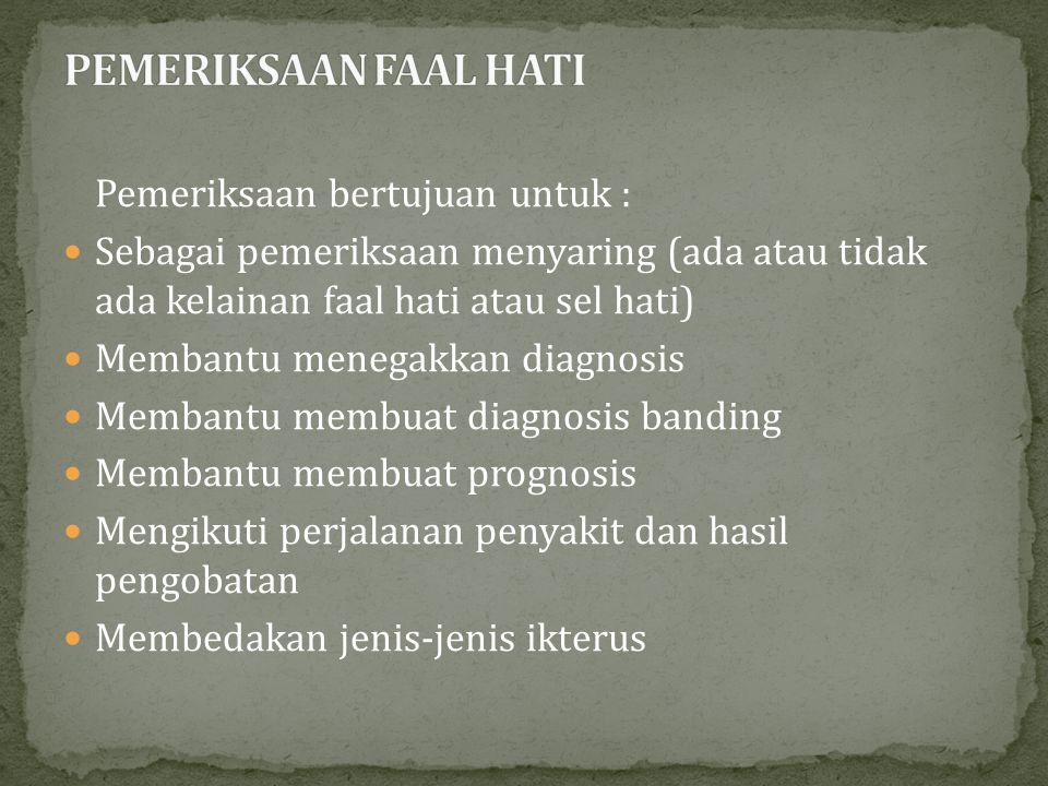 PEMERIKSAAN FAAL HATI Pemeriksaan bertujuan untuk :