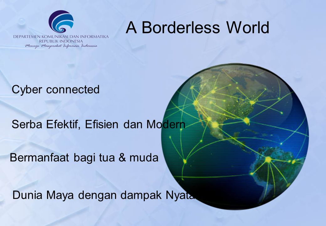A Borderless World Cyber connected Serba Efektif, Efisien dan Modern