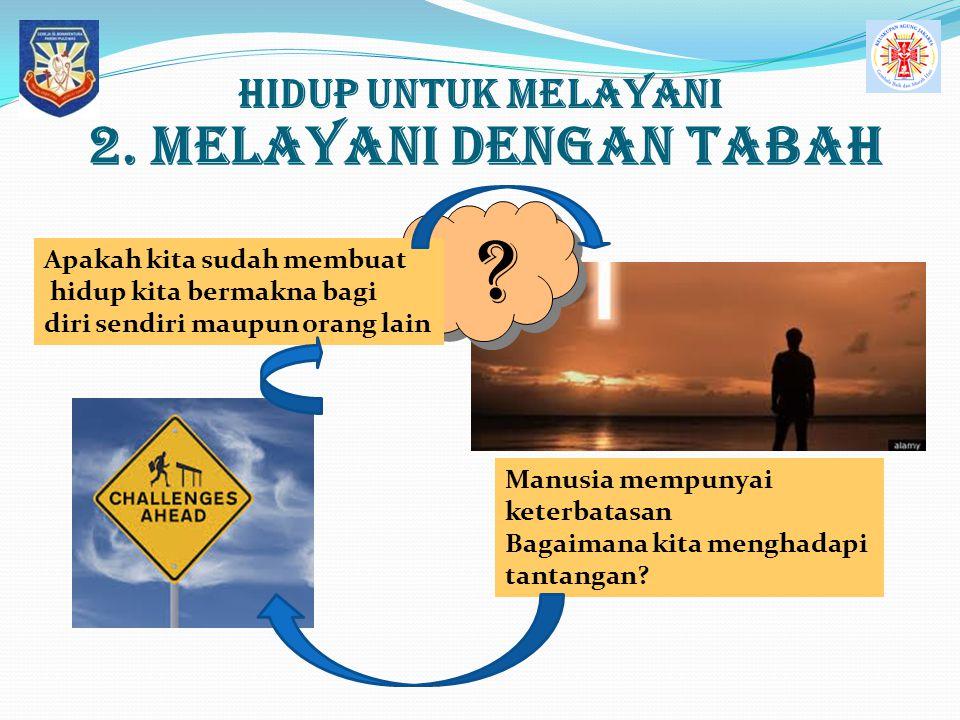 2. MELAYANI dengan Tabah Hidup UNTUK MELAYANI