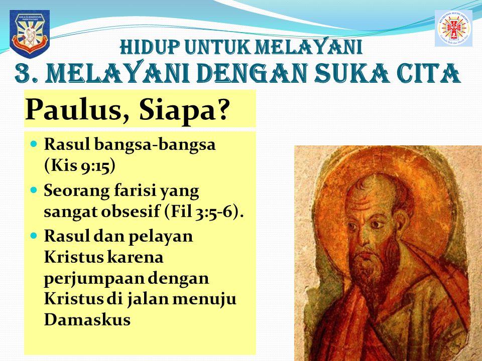 Paulus, Siapa 3. MELAYANI dengan Suka Cita Hidup UNTUK MELAYANI