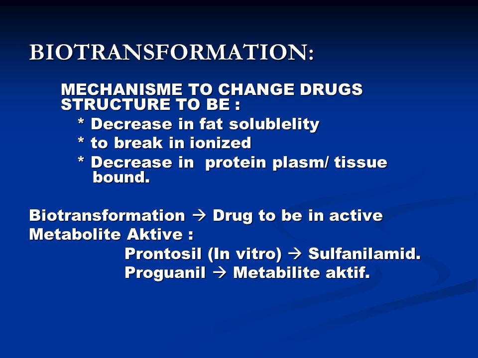 BIOTRANSFORMATION: * Decrease in fat solublelity * to break in ionized