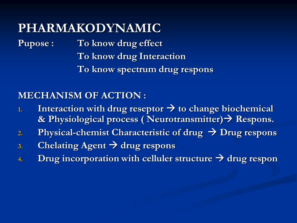 PHARMAKODYNAMIC Pupose : To know drug effect To know drug Interaction