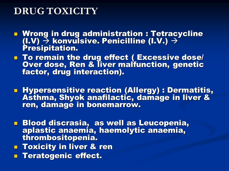 DRUG TOXICITY Wrong in drug administration : Tetracycline (I.V)  konvulsive. Penicilline (I.V.)  Presipitation.