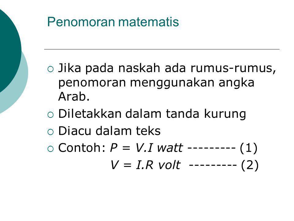 Penomoran matematis Jika pada naskah ada rumus-rumus, penomoran menggunakan angka Arab. Diletakkan dalam tanda kurung.
