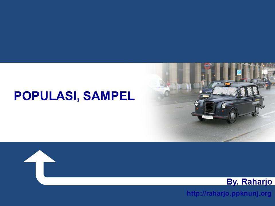 POPULASI, SAMPEL By. Raharjo http://raharjo.ppknunj.org