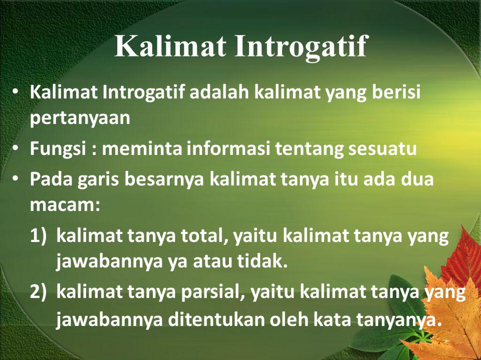 Kalimat Introgatif Kalimat Introgatif adalah kalimat yang berisi pertanyaan. Fungsi : meminta informasi tentang sesuatu.