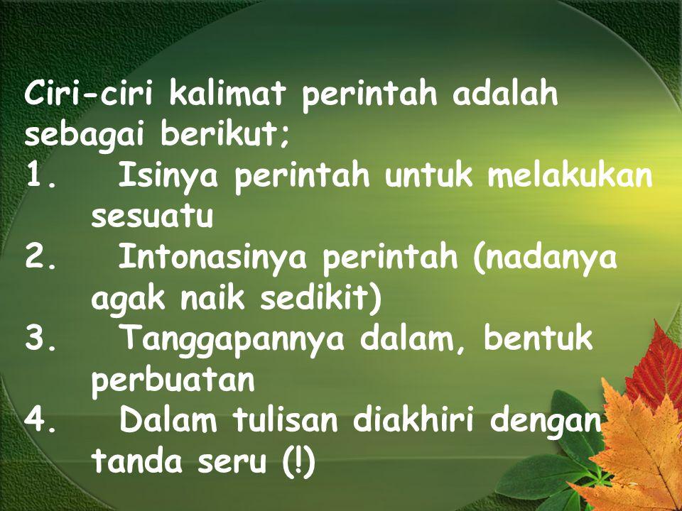 Ciri-ciri kalimat perintah adalah sebagai berikut;