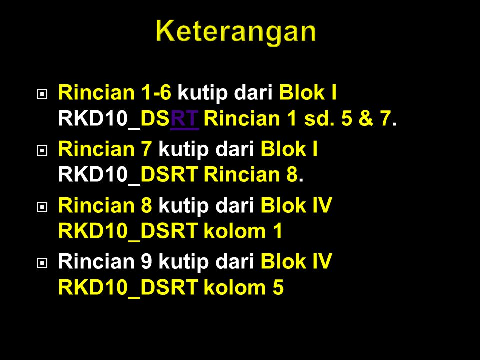 Keterangan Rincian 1-6 kutip dari Blok I RKD10_DSRT Rincian 1 sd. 5 & 7. Rincian 7 kutip dari Blok I RKD10_DSRT Rincian 8.