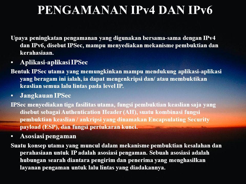 PENGAMANAN IPv4 DAN IPv6 Aplikasi-aplikasi IPSec Jangkauan IPSec