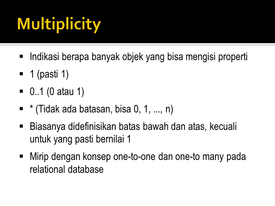 Multiplicity Indikasi berapa banyak objek yang bisa mengisi properti
