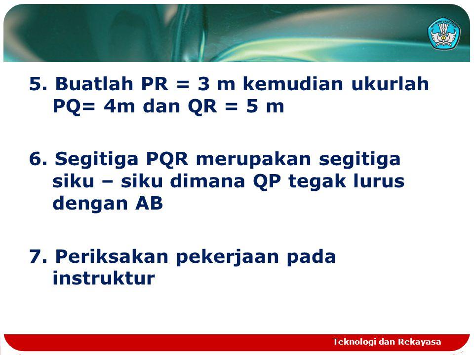 5. Buatlah PR = 3 m kemudian ukurlah PQ= 4m dan QR = 5 m