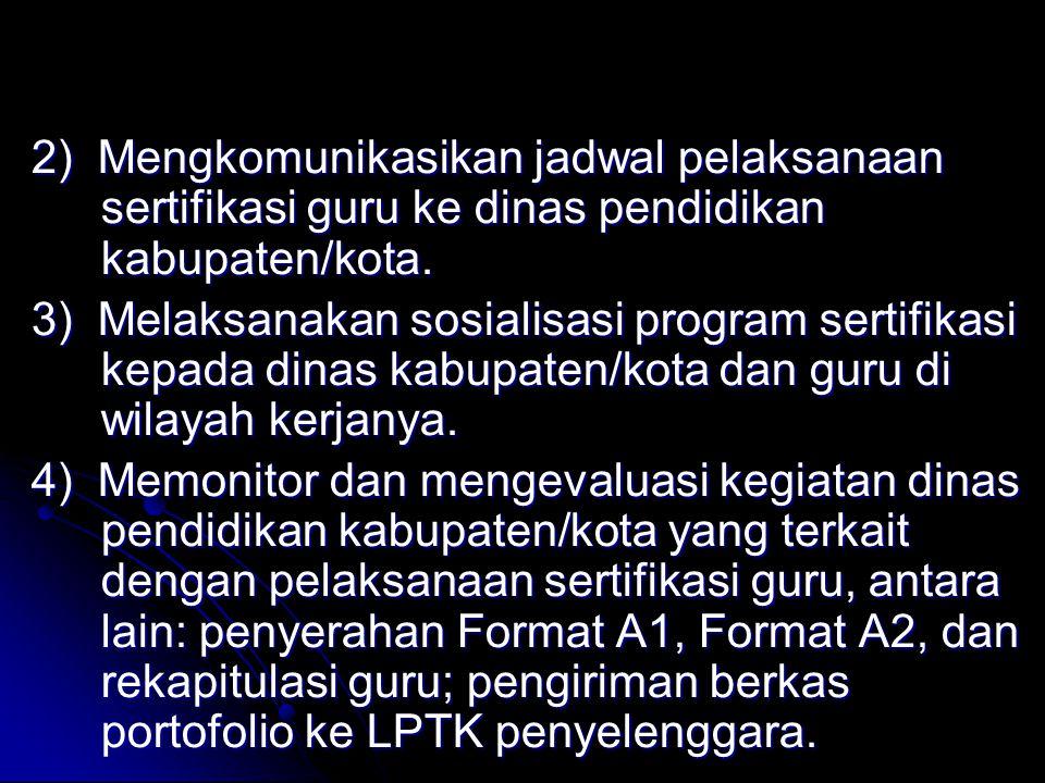 2) Mengkomunikasikan jadwal pelaksanaan sertifikasi guru ke dinas pendidikan kabupaten/kota.