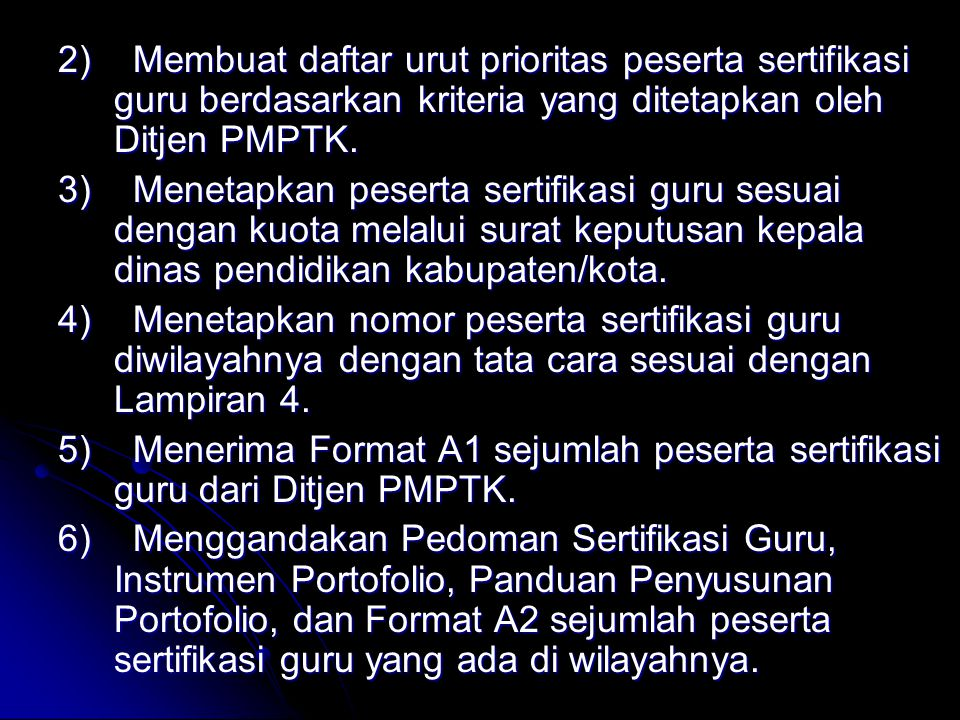 2) Membuat daftar urut prioritas peserta sertifikasi guru berdasarkan kriteria yang ditetapkan oleh Ditjen PMPTK.