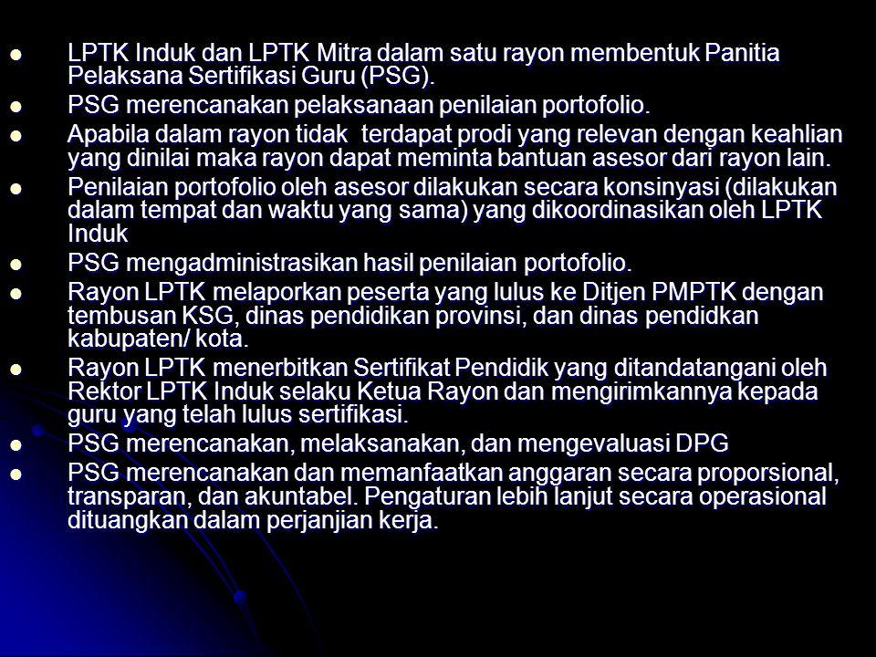 LPTK Induk dan LPTK Mitra dalam satu rayon membentuk Panitia Pelaksana Sertifikasi Guru (PSG).