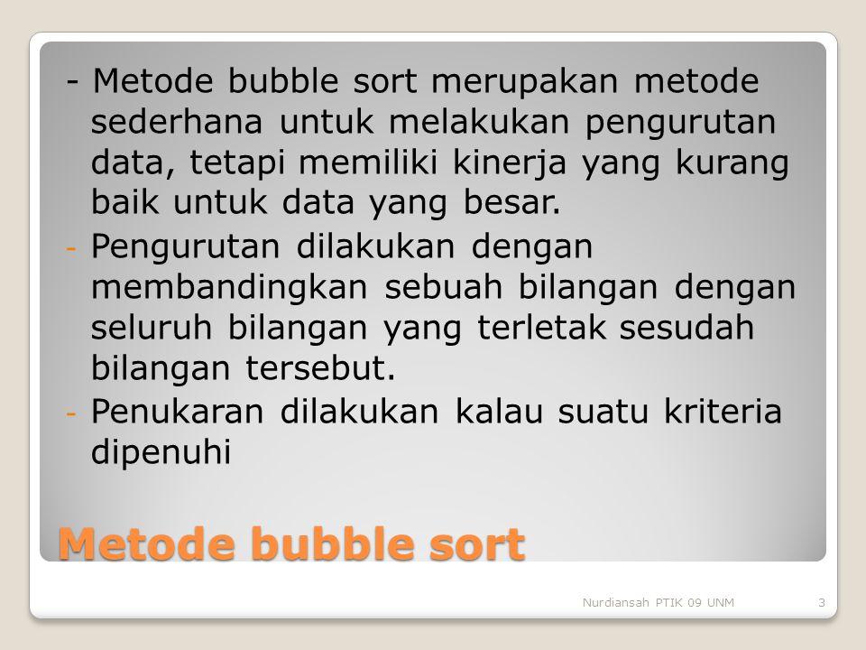 - Metode bubble sort merupakan metode sederhana untuk melakukan pengurutan data, tetapi memiliki kinerja yang kurang baik untuk data yang besar.