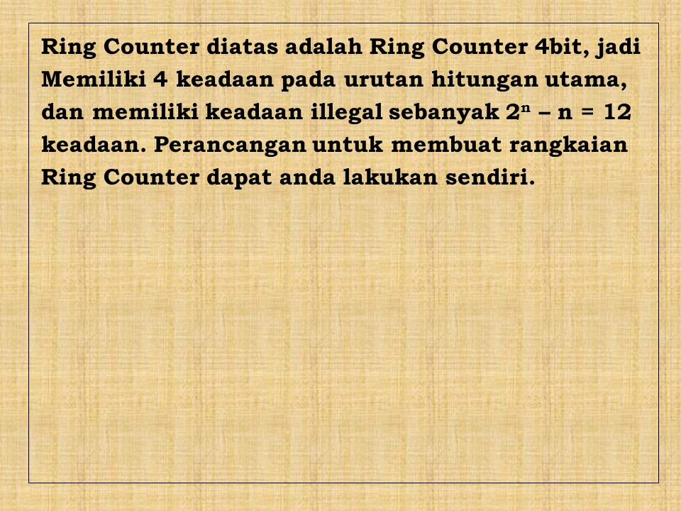 Ring Counter diatas adalah Ring Counter 4bit, jadi