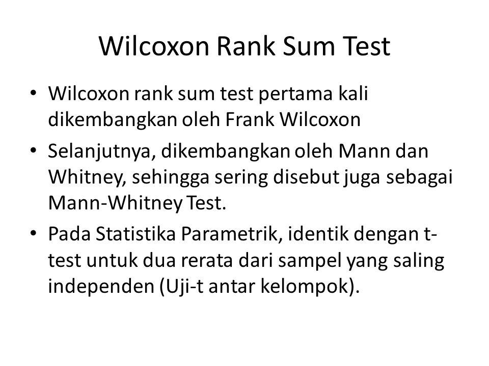 Wilcoxon Rank Sum Test Wilcoxon rank sum test pertama kali dikembangkan oleh Frank Wilcoxon.