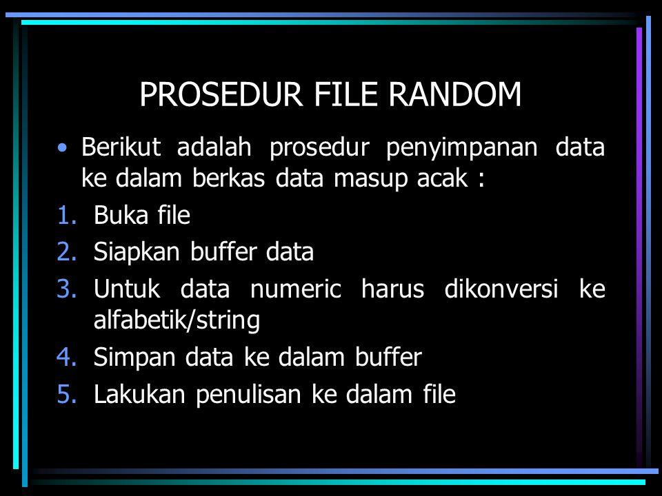 PROSEDUR FILE RANDOM Berikut adalah prosedur penyimpanan data ke dalam berkas data masup acak : Buka file.