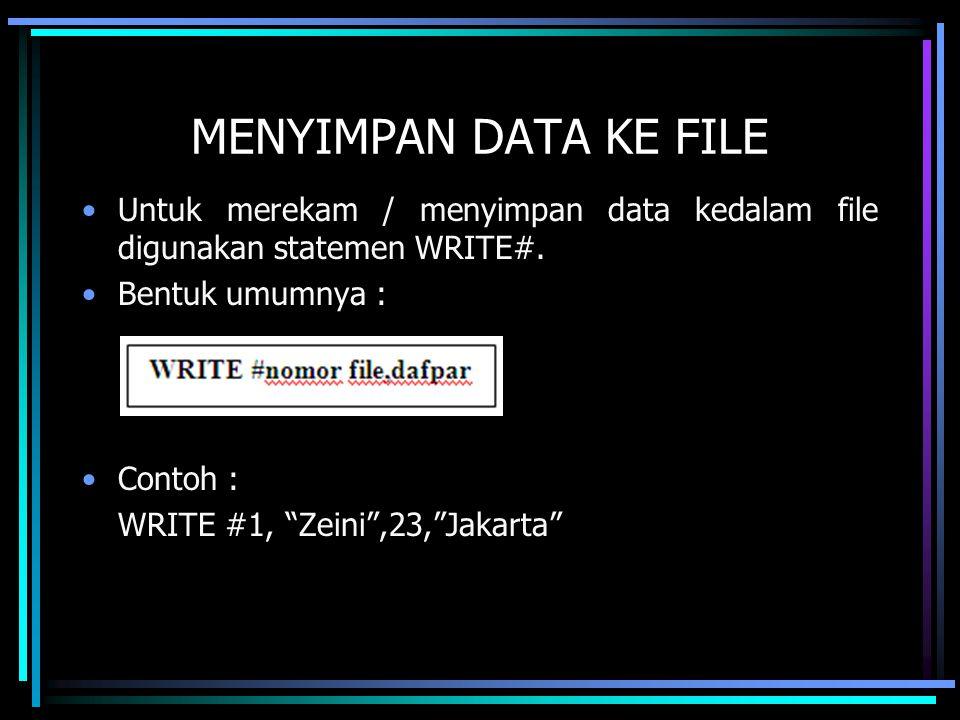 MENYIMPAN DATA KE FILE Untuk merekam / menyimpan data kedalam file digunakan statemen WRITE#. Bentuk umumnya :