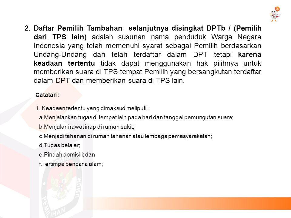 2. Daftar Pemilih Tambahan selanjutnya disingkat DPTb / (Pemilih