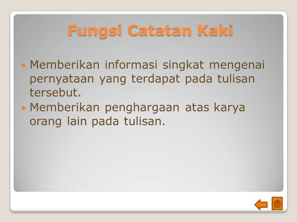 Fungsi Catatan Kaki Memberikan informasi singkat mengenai pernyataan yang terdapat pada tulisan tersebut.