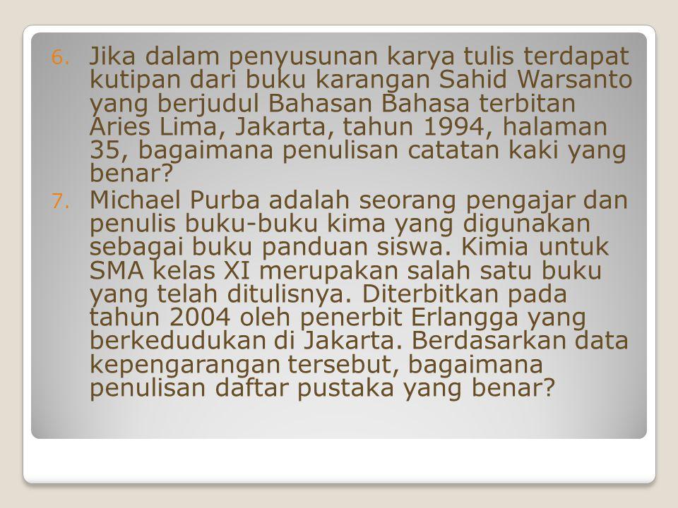 Jika dalam penyusunan karya tulis terdapat kutipan dari buku karangan Sahid Warsanto yang berjudul Bahasan Bahasa terbitan Aries Lima, Jakarta, tahun 1994, halaman 35, bagaimana penulisan catatan kaki yang benar