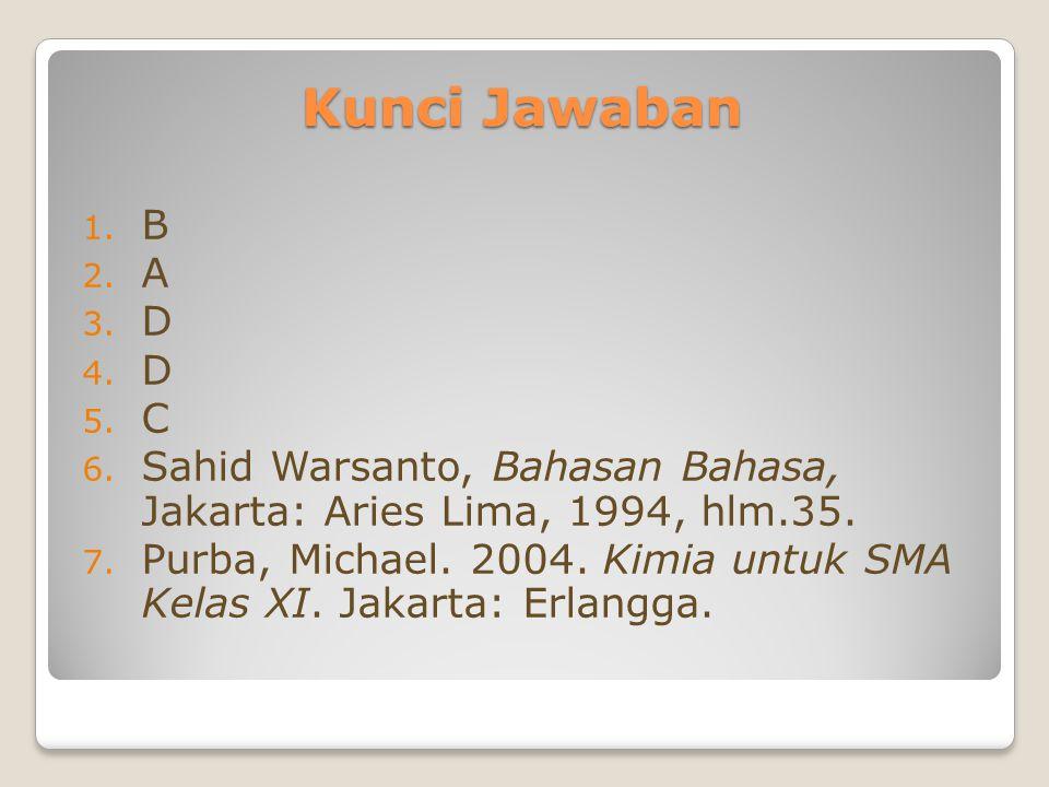 Kunci Jawaban B. A. D. C. Sahid Warsanto, Bahasan Bahasa, Jakarta: Aries Lima, 1994, hlm.35.