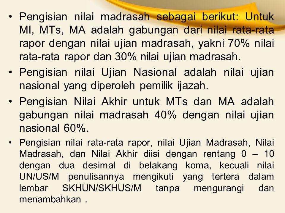 Pengisian nilai madrasah sebagai berikut: Untuk MI, MTs, MA adalah gabungan dari nilai rata-rata rapor dengan nilai ujian madrasah, yakni 70% nilai rata-rata rapor dan 30% nilai ujian madrasah.