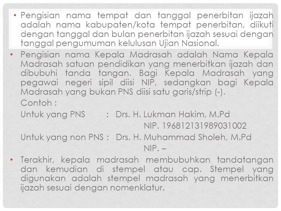 Pengisian nama tempat dan tanggal penerbitan ijazah adalah nama kabupaten/kota tempat penerbitan, diikuti dengan tanggal dan bulan penerbitan ijazah sesuai dengan tanggal pengumuman kelulusan Ujian Nasional.