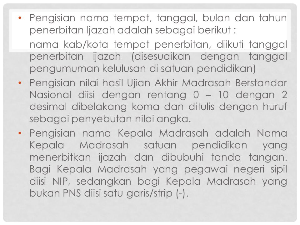 Pengisian nama tempat, tanggal, bulan dan tahun penerbitan Ijazah adalah sebagai berikut :