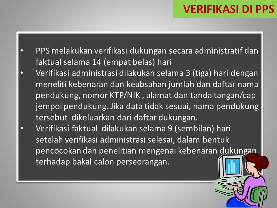 VERIFIKASI DI PPS PPS melakukan verifikasi dukungan secara administratif dan faktual selama 14 (empat belas) hari.