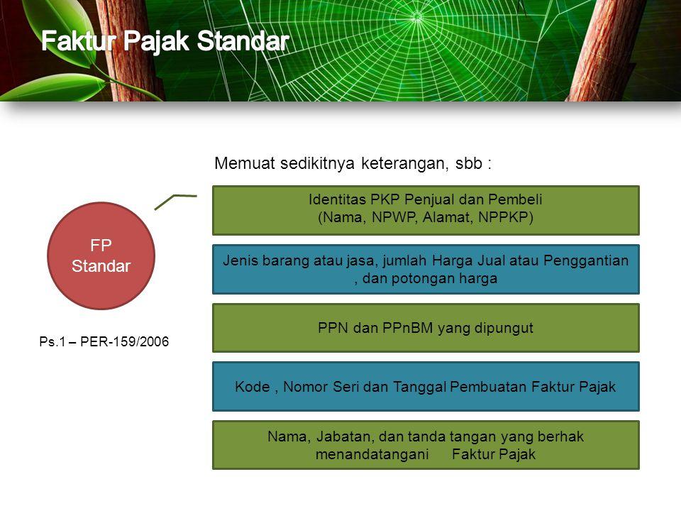 Faktur Pajak Standar Memuat sedikitnya keterangan, sbb : FP Standar