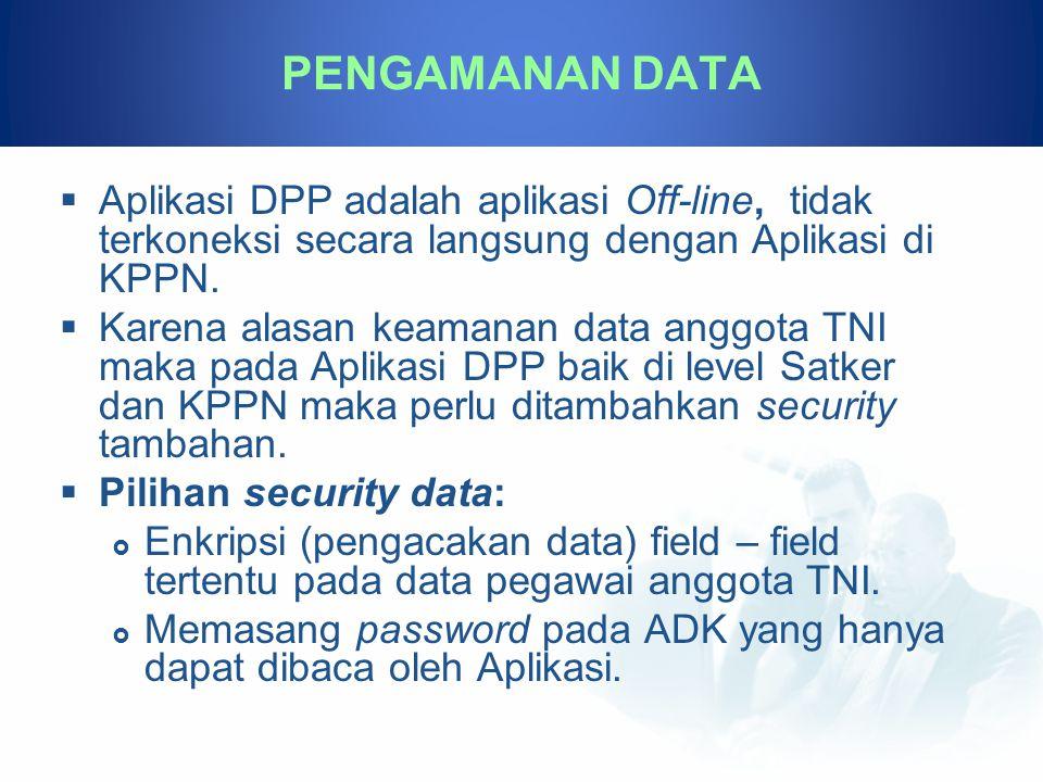 PENGAMANAN DATA Aplikasi DPP adalah aplikasi Off-line, tidak terkoneksi secara langsung dengan Aplikasi di KPPN.