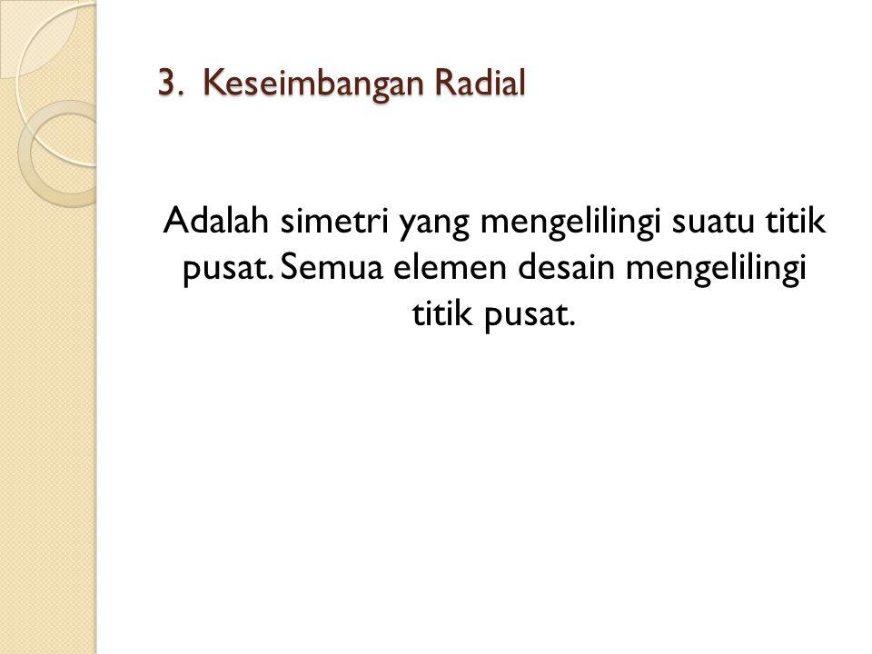 3. Keseimbangan Radial Adalah simetri yang mengelilingi suatu titik pusat.