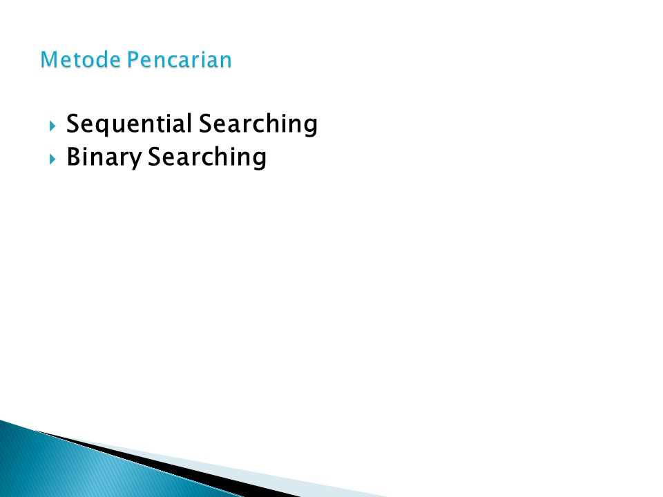 Metode Pencarian Sequential Searching Binary Searching