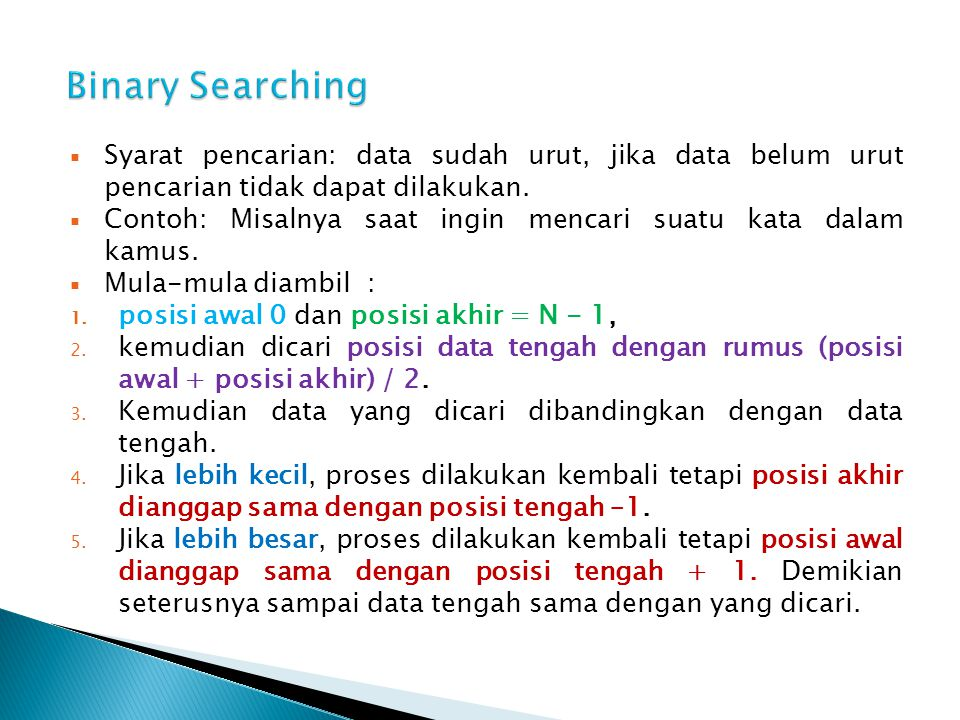 Binary Searching Syarat pencarian: data sudah urut, jika data belum urut pencarian tidak dapat dilakukan.