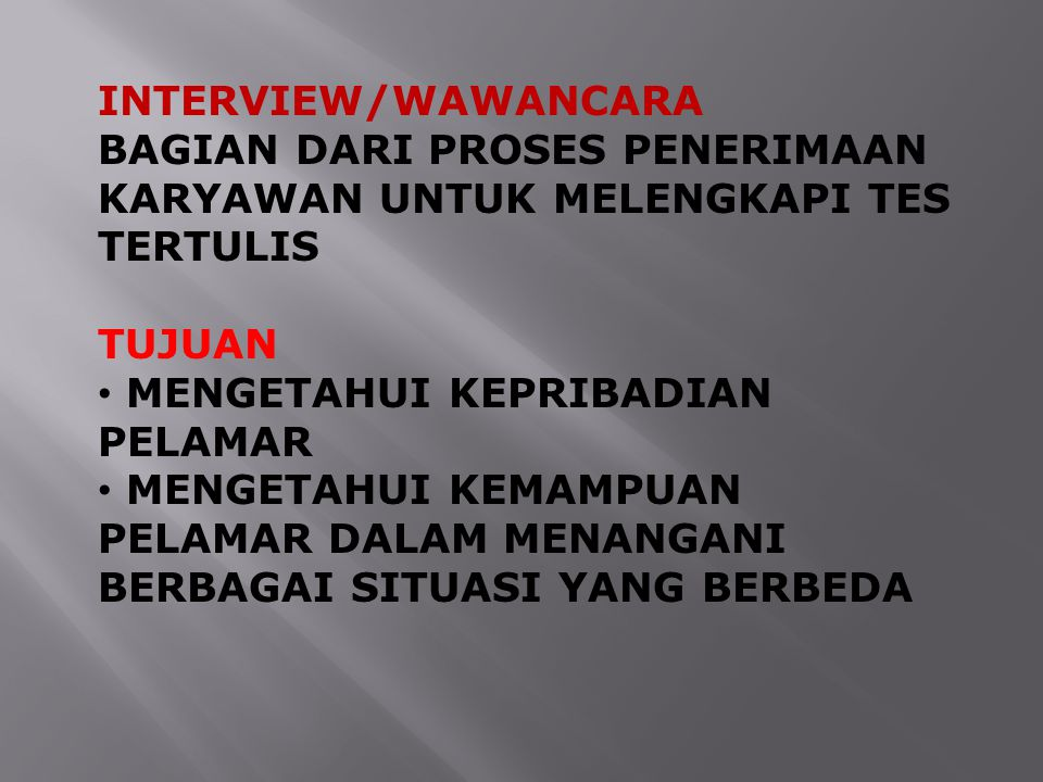 INTERVIEW/WAWANCARA BAGIAN DARI PROSES PENERIMAAN KARYAWAN UNTUK MELENGKAPI TES TERTULIS. TUJUAN. MENGETAHUI KEPRIBADIAN PELAMAR.
