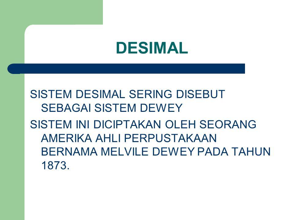DESIMAL SISTEM DESIMAL SERING DISEBUT SEBAGAI SISTEM DEWEY