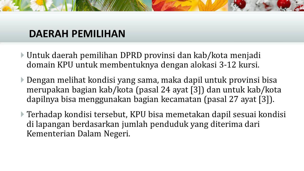 DAERAH PEMILIHAN Untuk daerah pemilihan DPRD provinsi dan kab/kota menjadi domain KPU untuk membentuknya dengan alokasi 3-12 kursi.