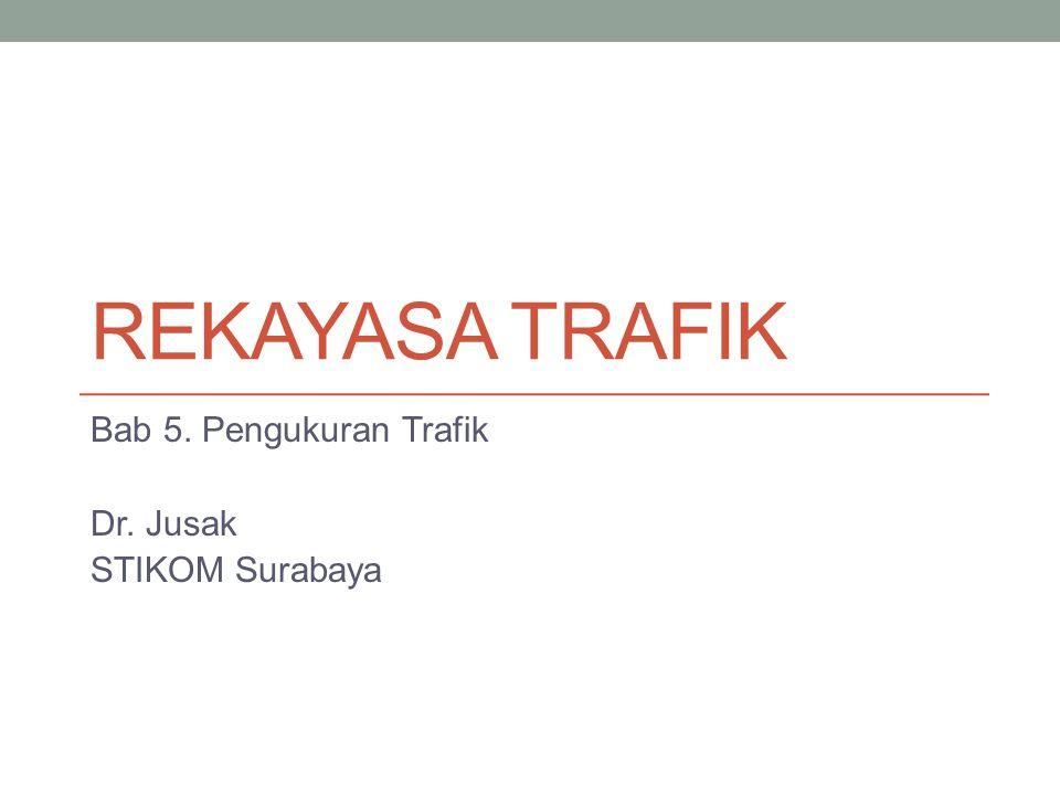 Bab 5. Pengukuran Trafik Dr. Jusak STIKOM Surabaya