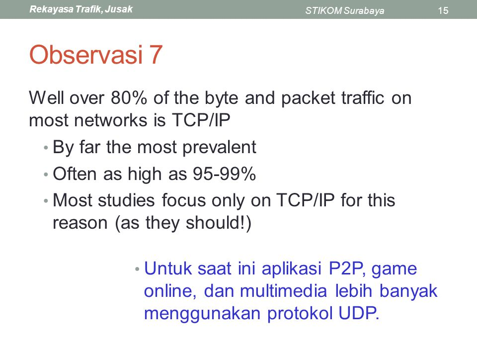Observasi 7 Well over 80% of the byte and packet traffic on most networks is TCP/IP. By far the most prevalent.