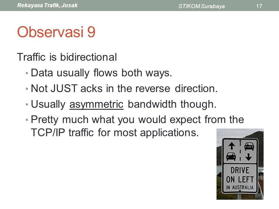 Observasi 9 Traffic is bidirectional Data usually flows both ways.